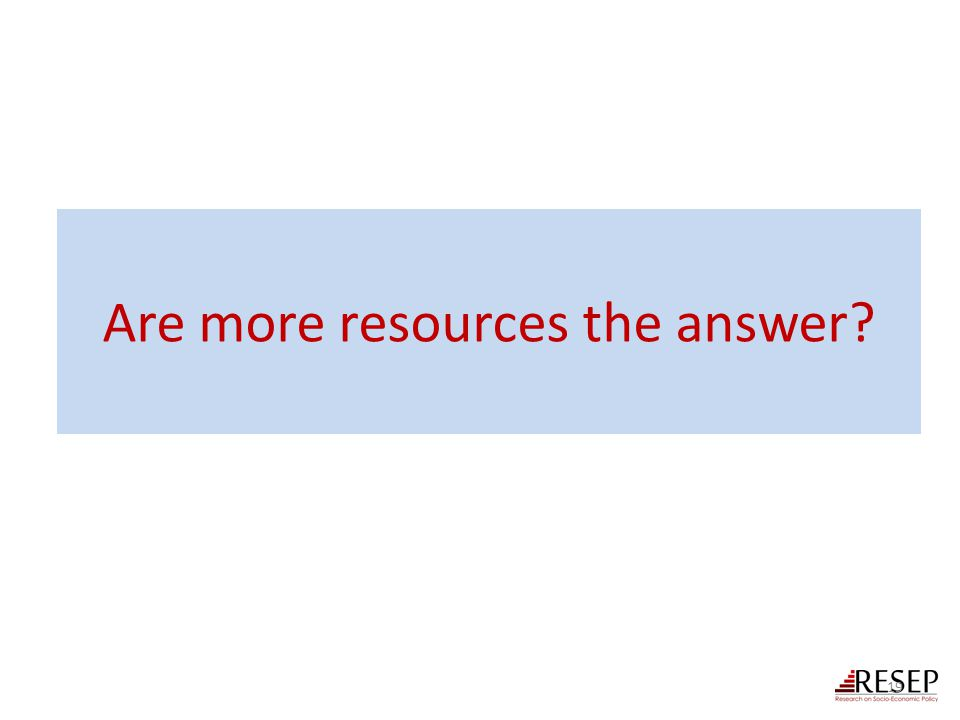 Are more resources the answer