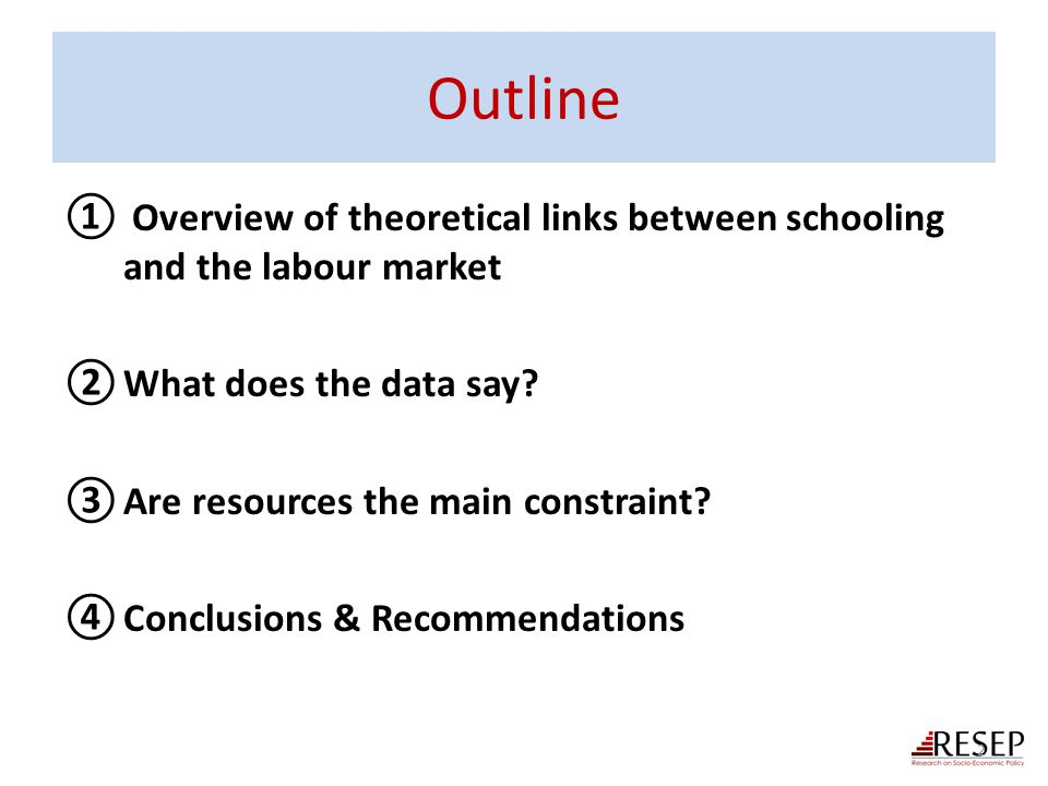 Outline Overview of theoretical links between schooling and the labour market. What does the data say