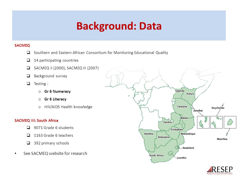 Background: Data See SACMEQ website for research SACMEQ