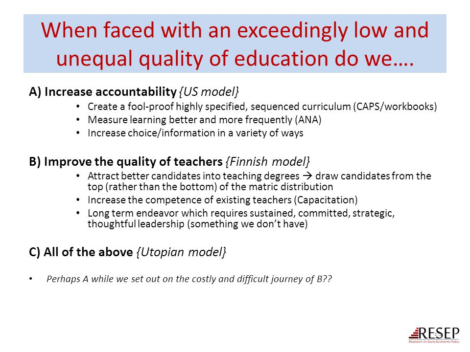 When faced with an exceedingly low and unequal quality of education do we….