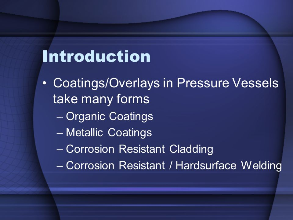 Introduction Coatings/Overlays in Pressure Vessels take many forms