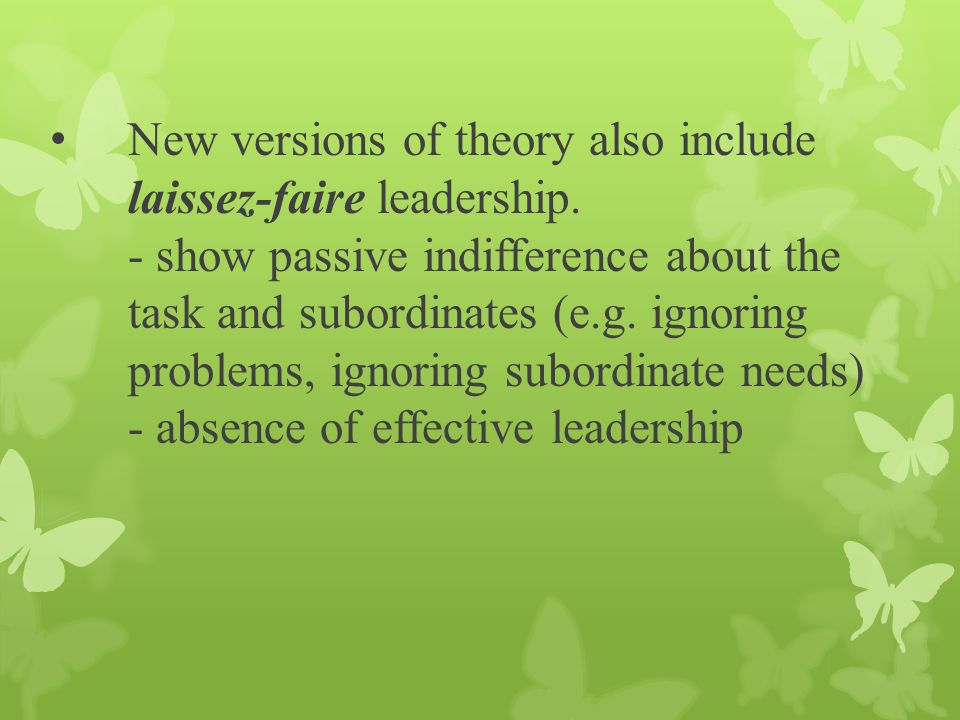 New versions of theory also include laissez-faire leadership