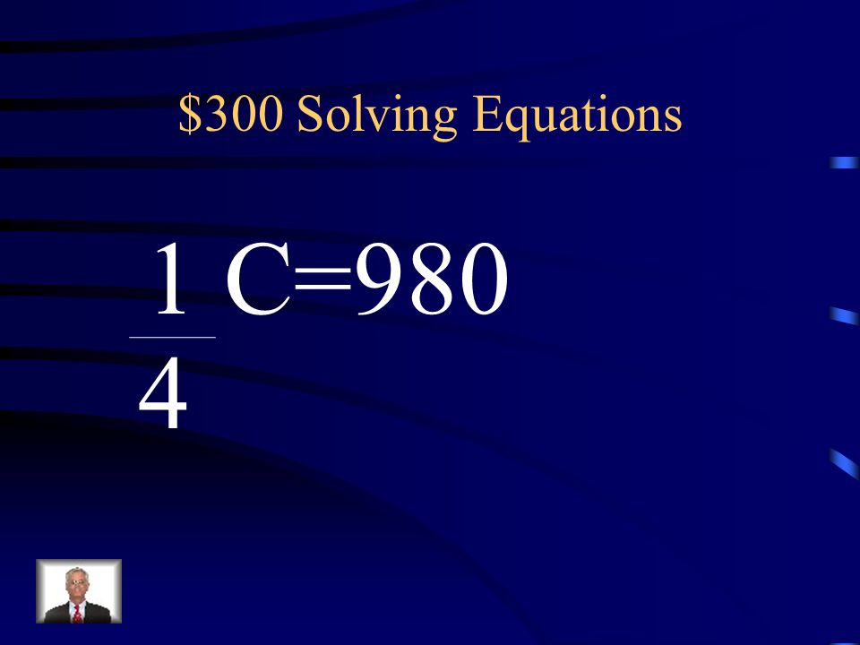 $300 Solving Equations 1 C=980 4
