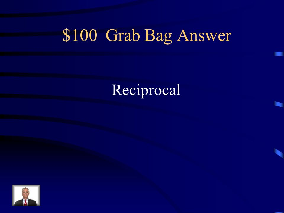 $100 Grab Bag Answer Reciprocal