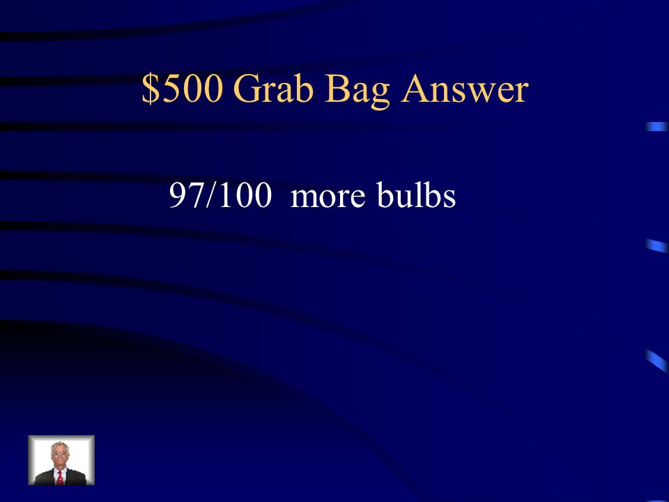 $500 Grab Bag Answer 97/100 more bulbs