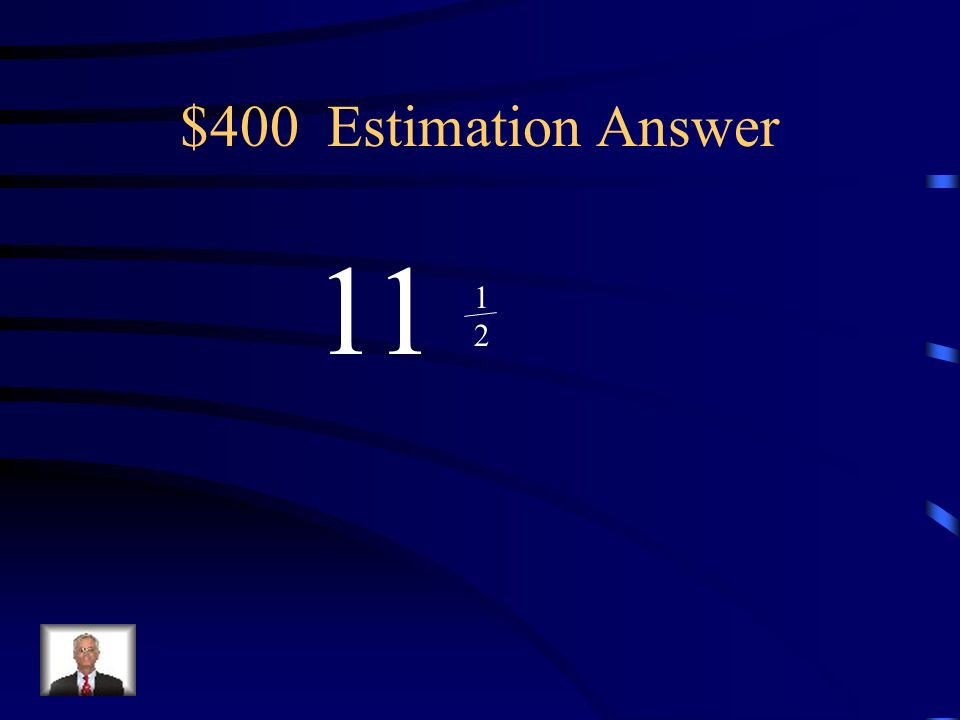 $400 Estimation Answer 11 1 2
