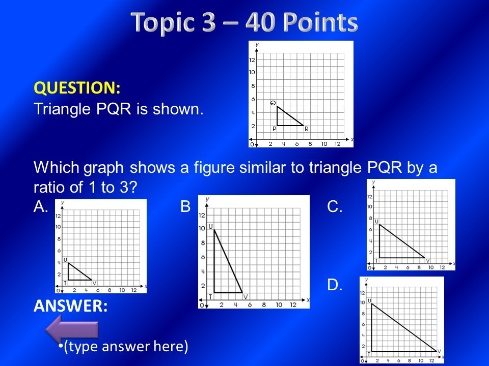 Topic 3 – 40 Points QUESTION: ANSWER: Triangle PQR is shown.