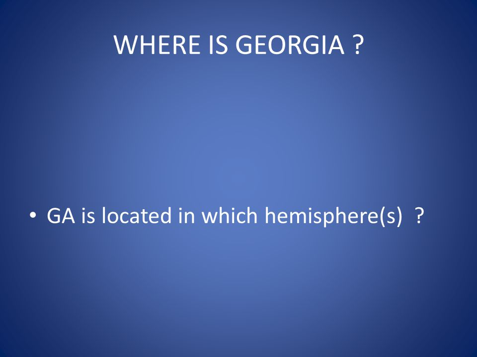 WHERE IS GEORGIA GA is located in which hemisphere(s)