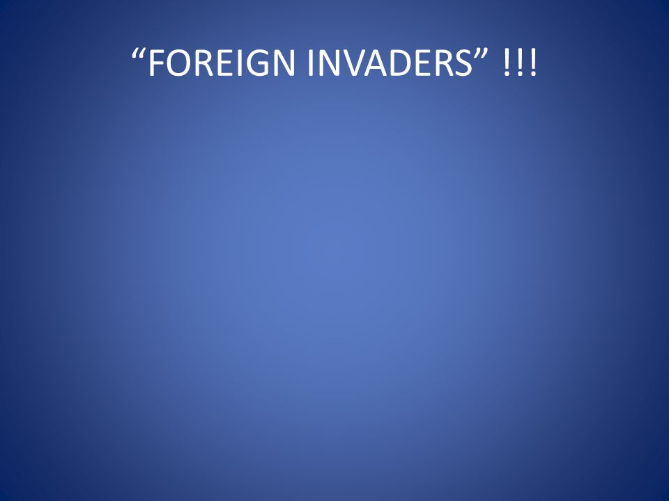 FOREIGN INVADERS !!!