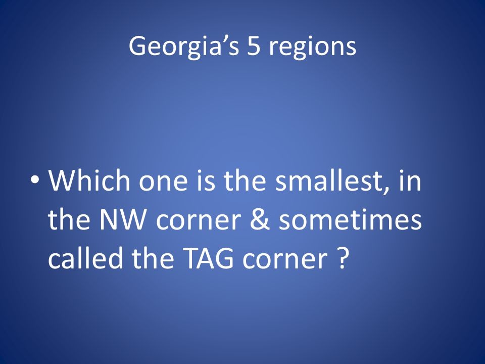 Georgia's 5 regions Which one is the smallest, in the NW corner & sometimes called the TAG corner