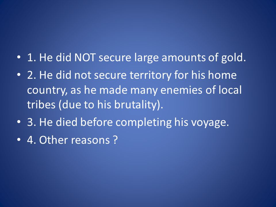 1. He did NOT secure large amounts of gold.