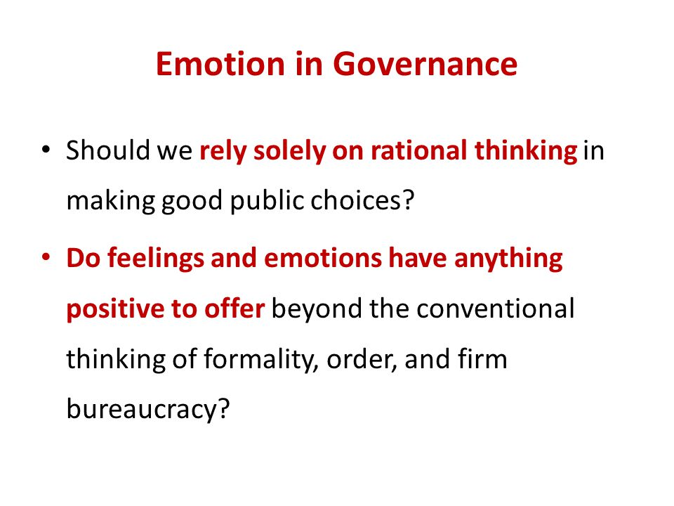 Emotion in Governance Should we rely solely on rational thinking in making good public choices