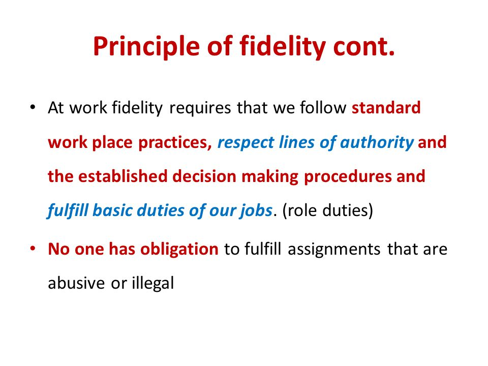 Principle of fidelity cont.
