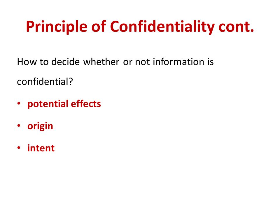 Principle of Confidentiality cont.