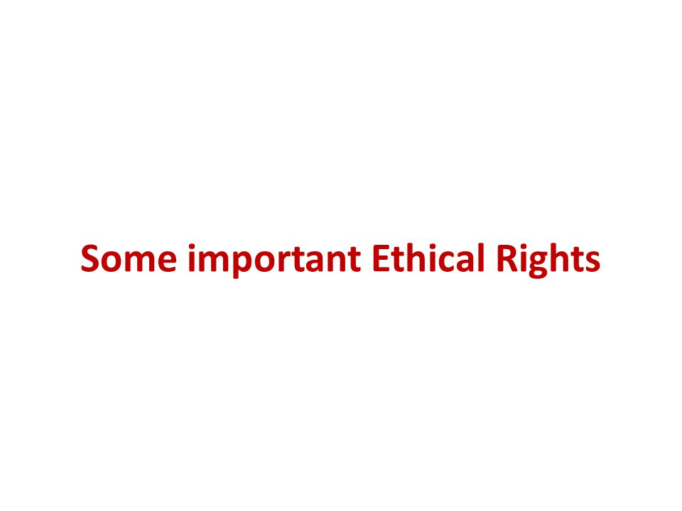 Some important Ethical Rights