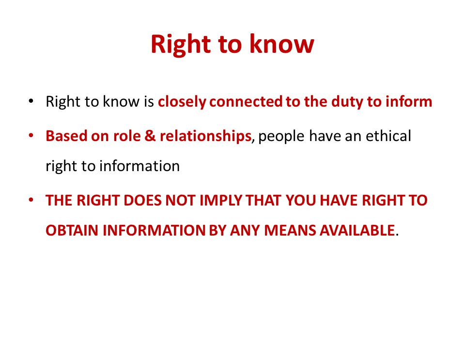 Right to know Right to know is closely connected to the duty to inform