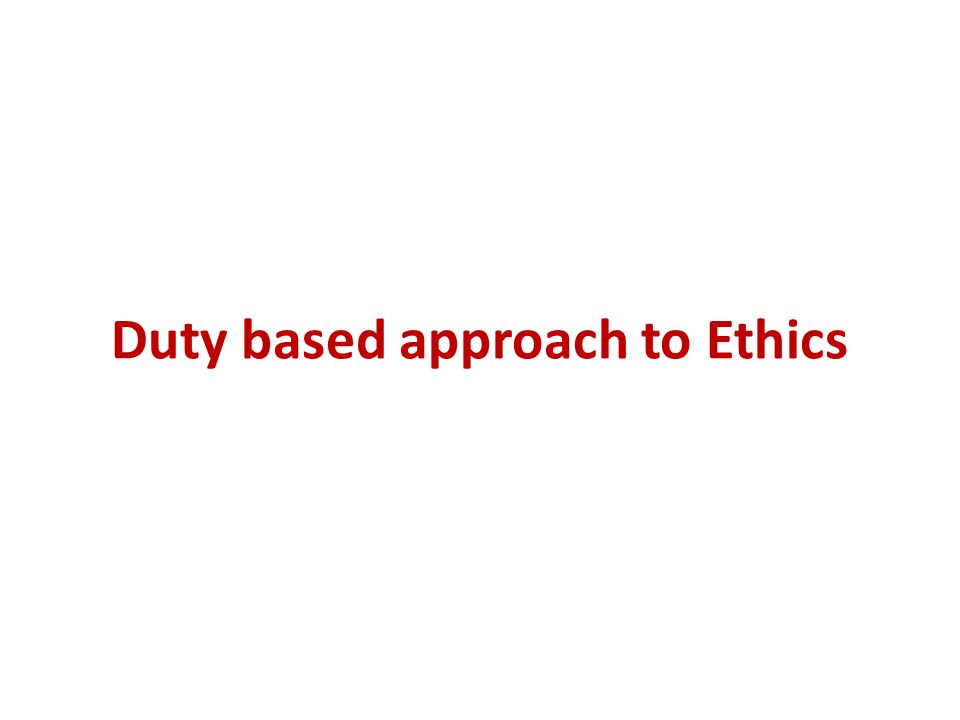 Duty based approach to Ethics