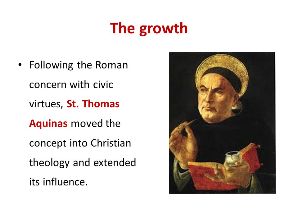 The growth Following the Roman concern with civic virtues, St.