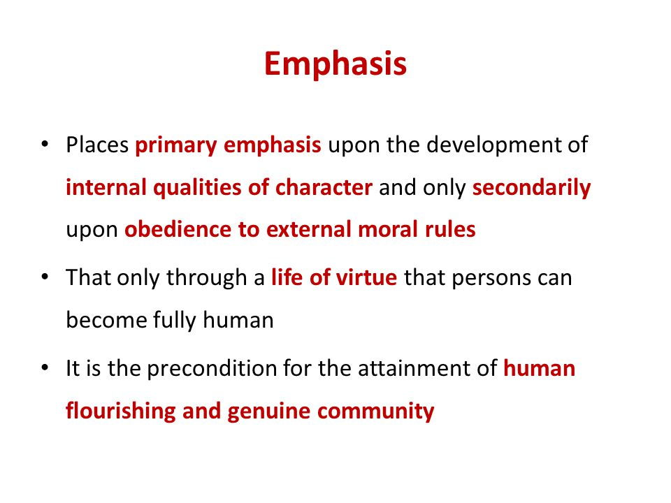 Emphasis Places primary emphasis upon the development of internal qualities of character and only secondarily upon obedience to external moral rules.