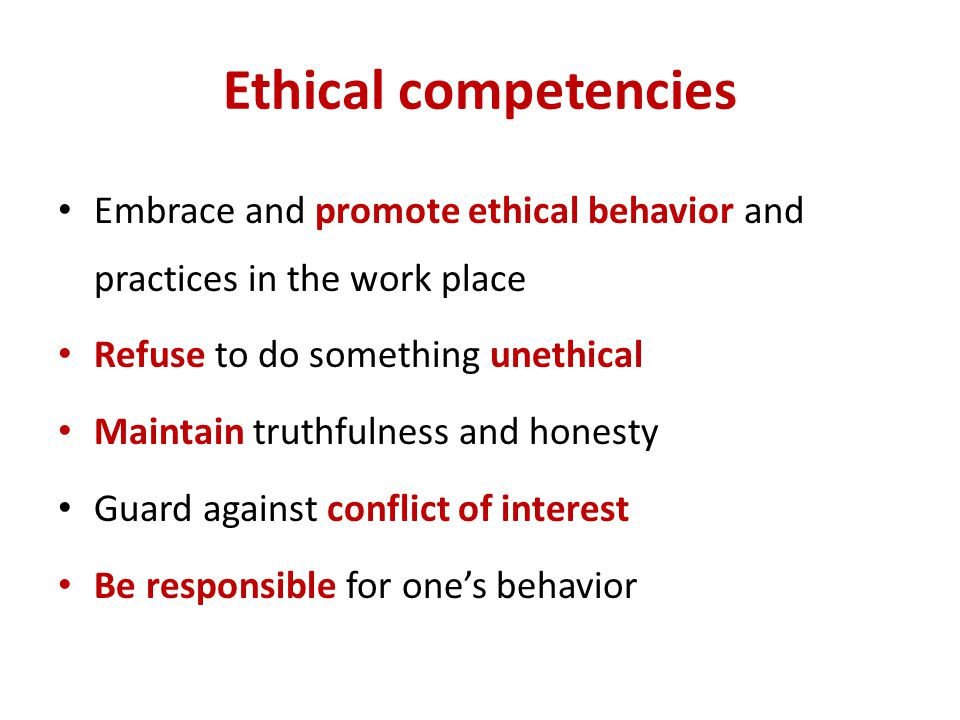Ethical competencies Embrace and promote ethical behavior and practices in the work place. Refuse to do something unethical.