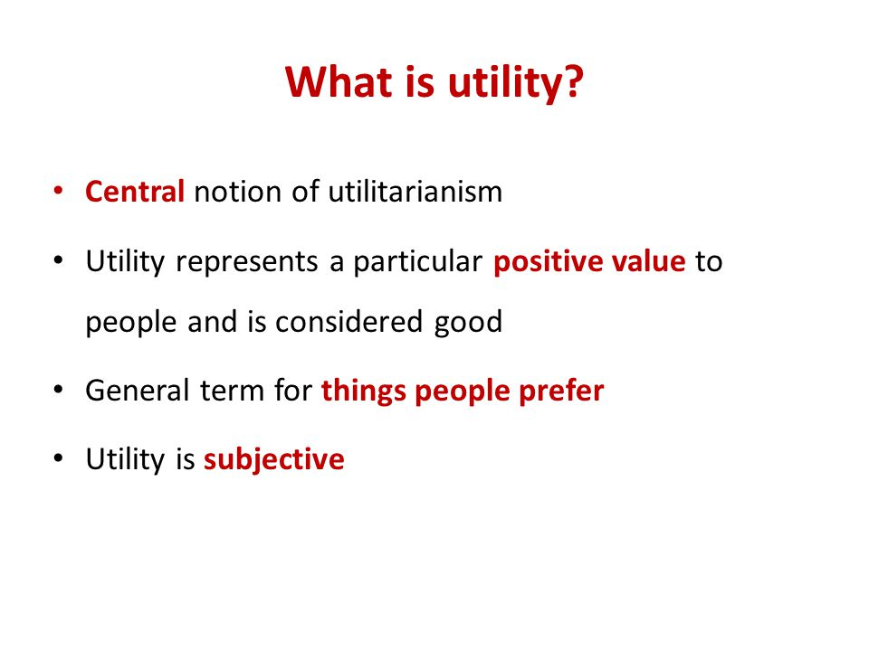 What is utility Central notion of utilitarianism