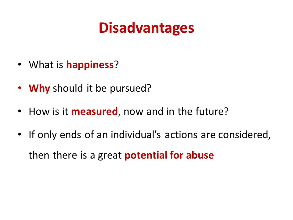 Disadvantages What is happiness Why should it be pursued