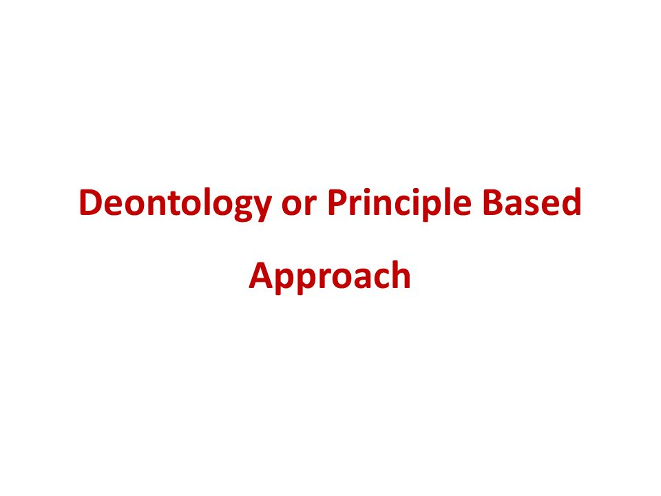 Deontology or Principle Based Approach