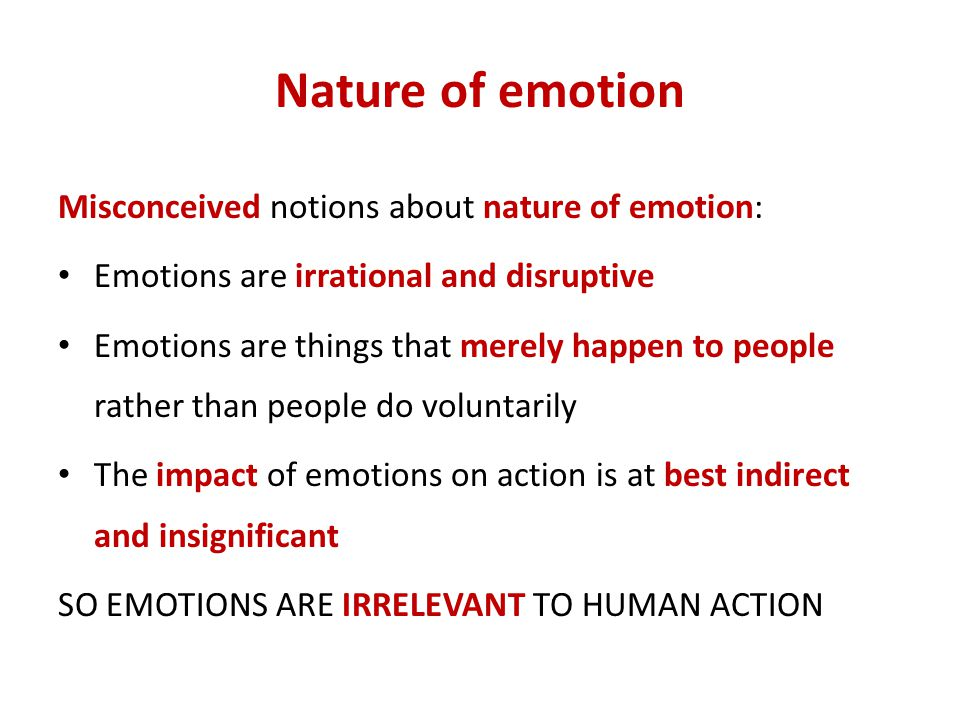Nature of emotion Misconceived notions about nature of emotion: