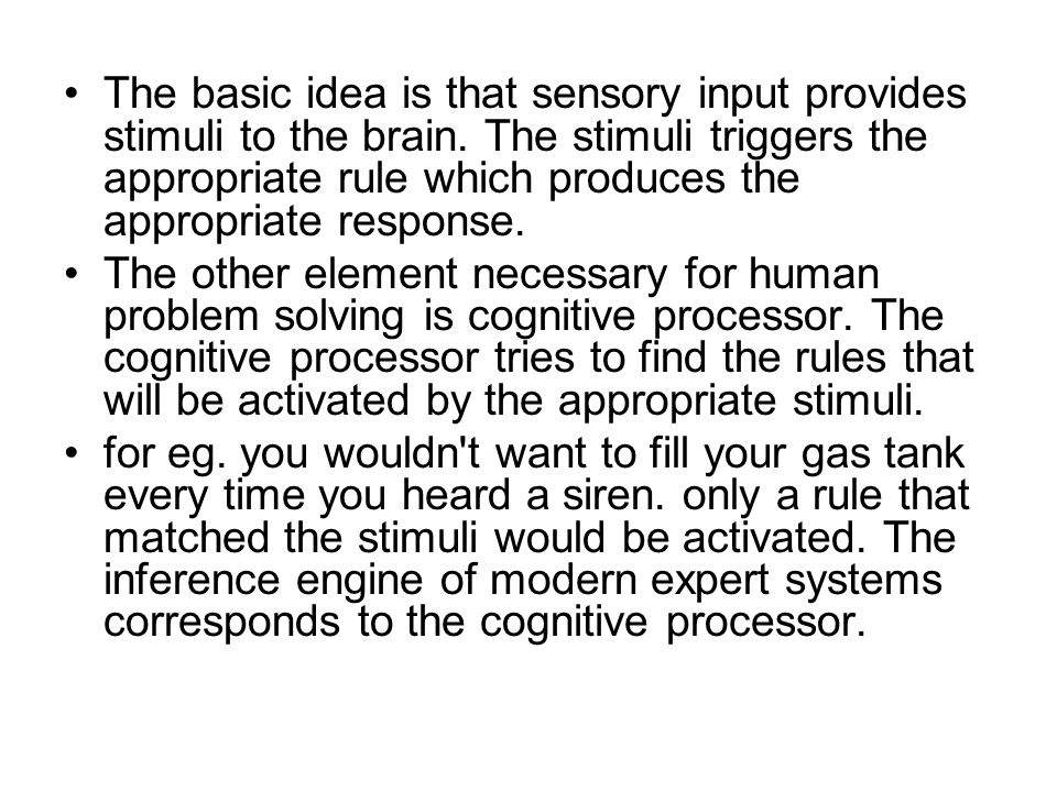 The basic idea is that sensory input provides stimuli to the brain