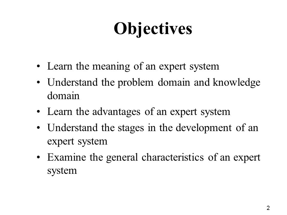Objectives Learn the meaning of an expert system