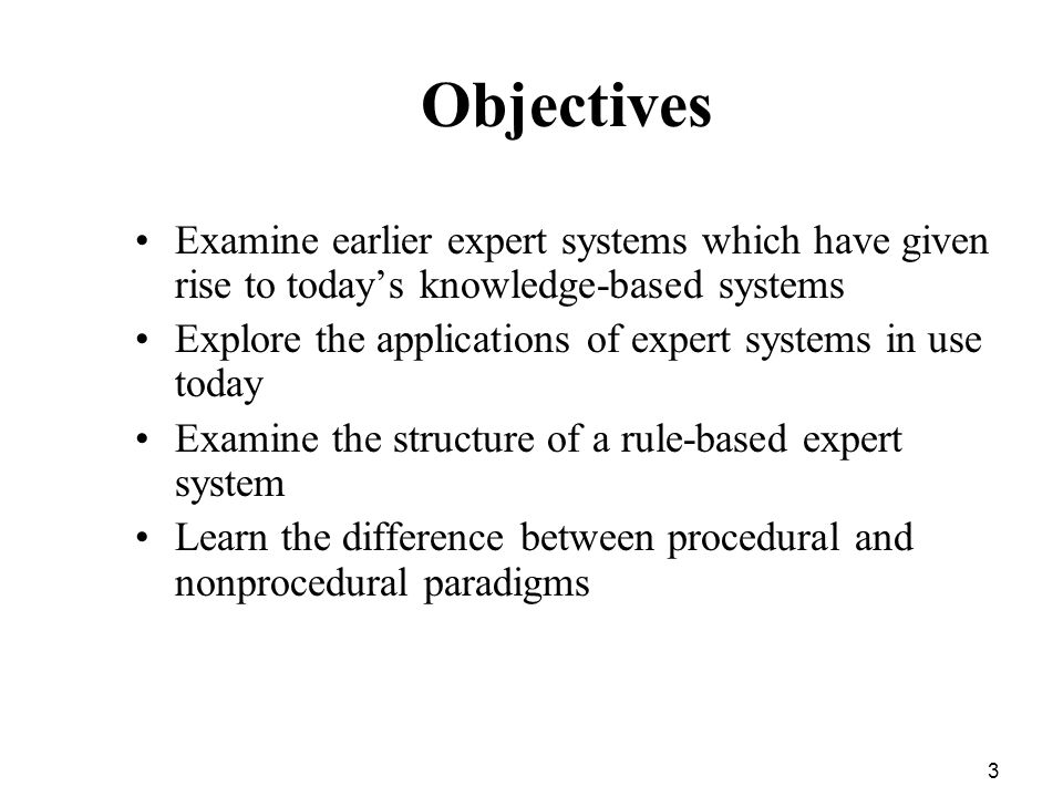Objectives Examine earlier expert systems which have given rise to today's knowledge-based systems.