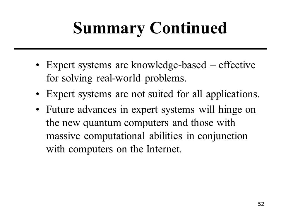 Summary Continued Expert systems are knowledge-based – effective for solving real-world problems.