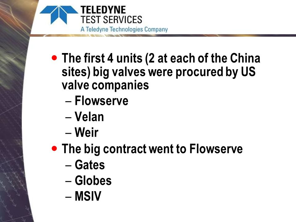 The first 4 units (2 at each of the China sites) big valves were procured by US valve companies