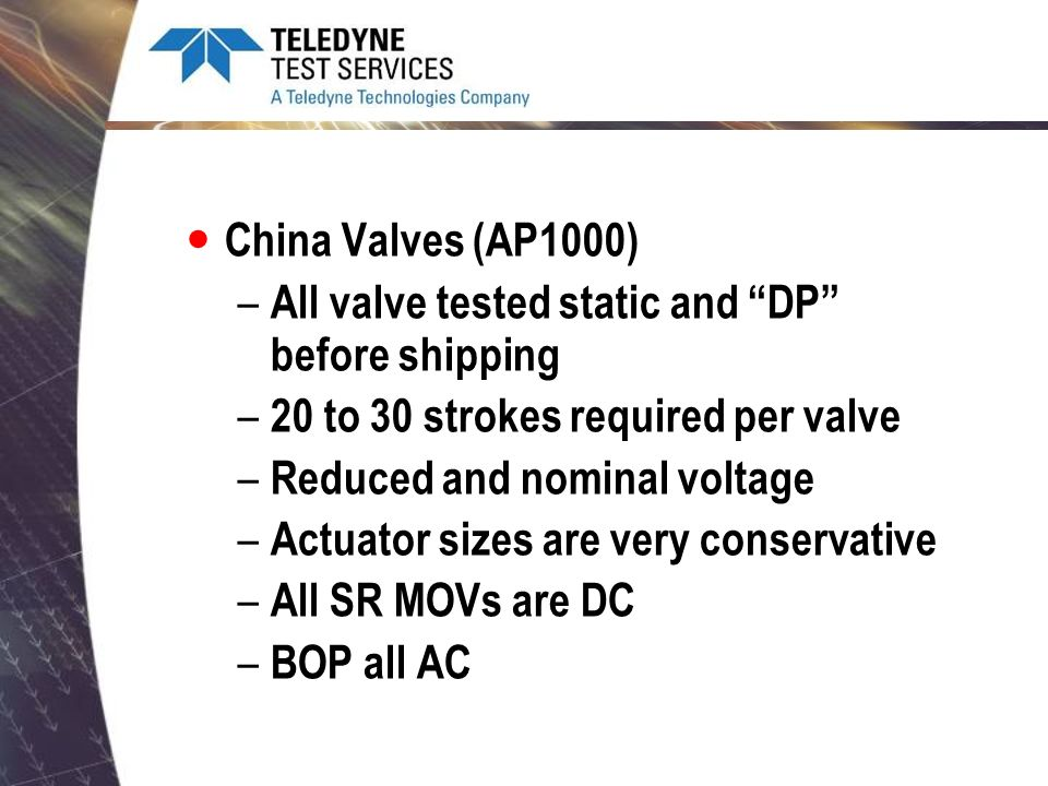 China Valves (AP1000) All valve tested static and DP before shipping. 20 to 30 strokes required per valve.