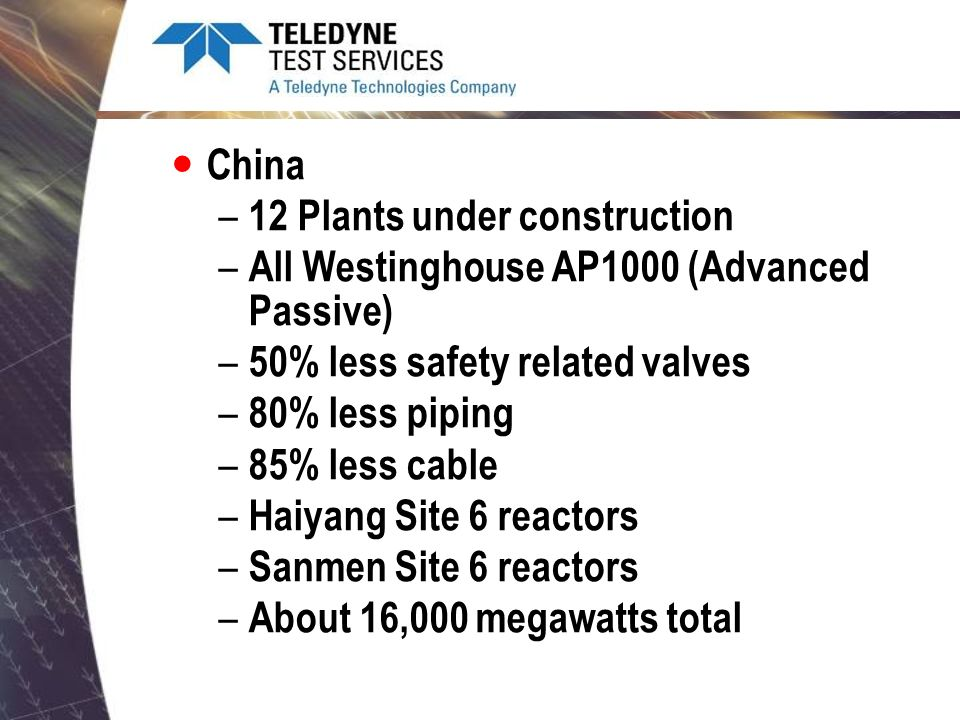 China 12 Plants under construction. All Westinghouse AP1000 (Advanced Passive) 50% less safety related valves.
