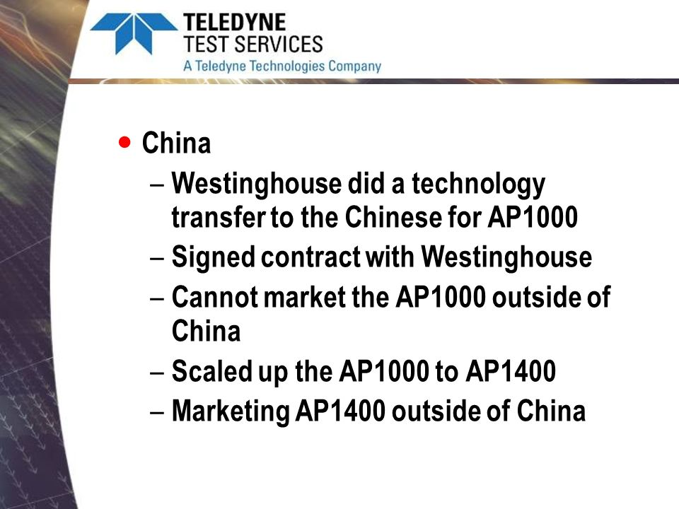 China Westinghouse did a technology transfer to the Chinese for AP1000. Signed contract with Westinghouse.