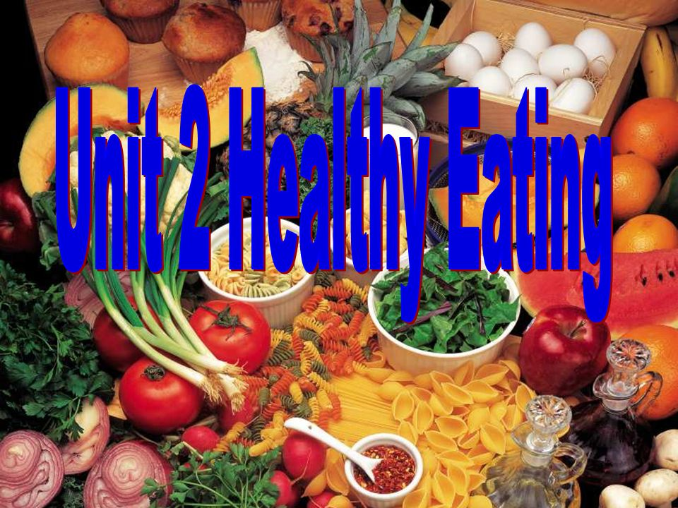 Unit 2 Healthy Eating