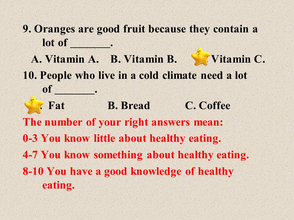 9. Oranges are good fruit because they contain a lot of .
