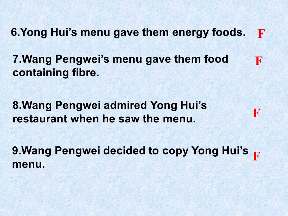 F F F F 6.Yong Hui's menu gave them energy foods.