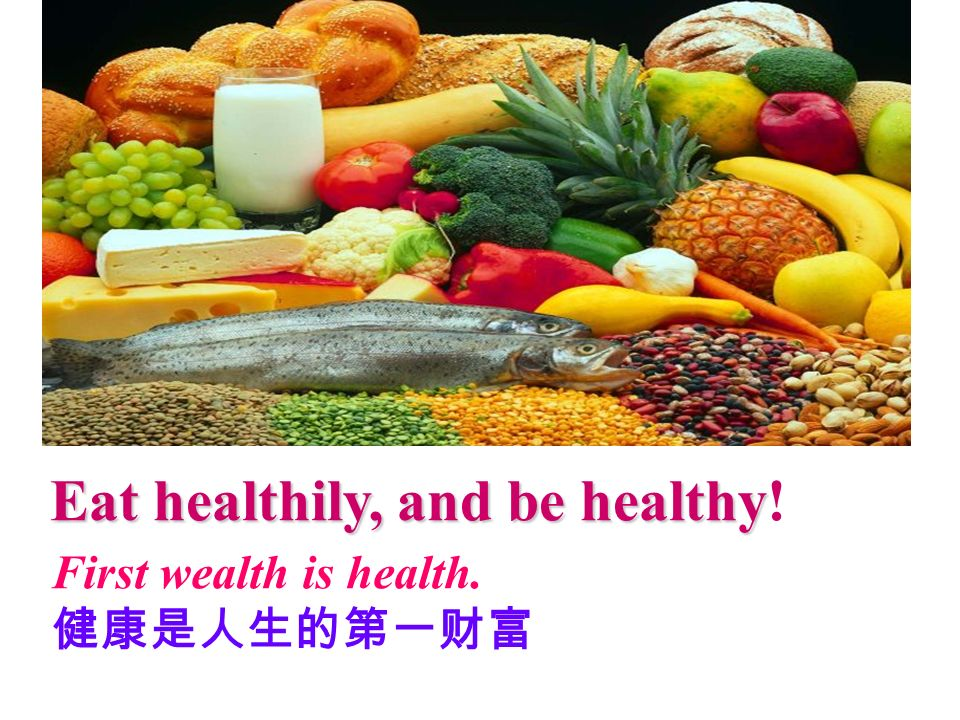 Eat healthily, and be healthy!