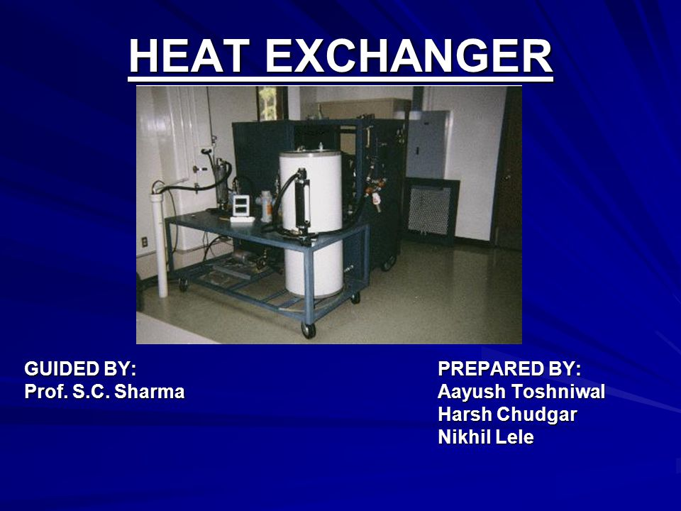 HEAT EXCHANGER GUIDED BY: PREPARED BY: