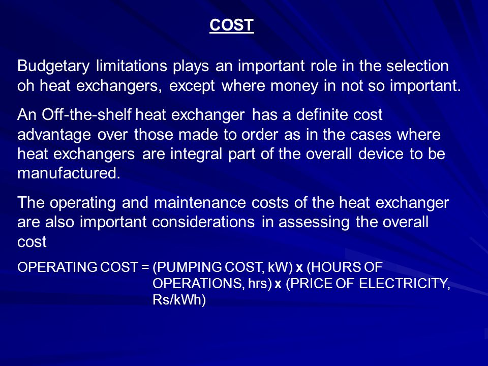 COST Budgetary limitations plays an important role in the selection oh heat exchangers, except where money in not so important.