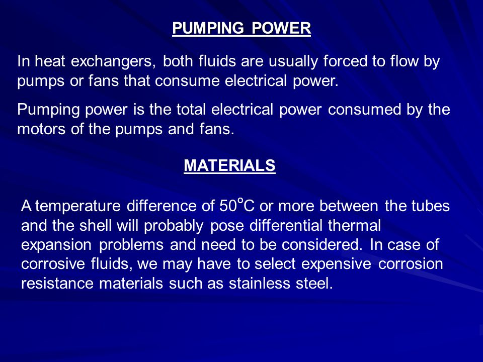 PUMPING POWER In heat exchangers, both fluids are usually forced to flow by pumps or fans that consume electrical power.