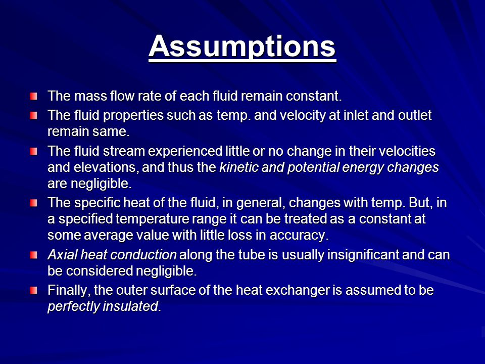 Assumptions The mass flow rate of each fluid remain constant.