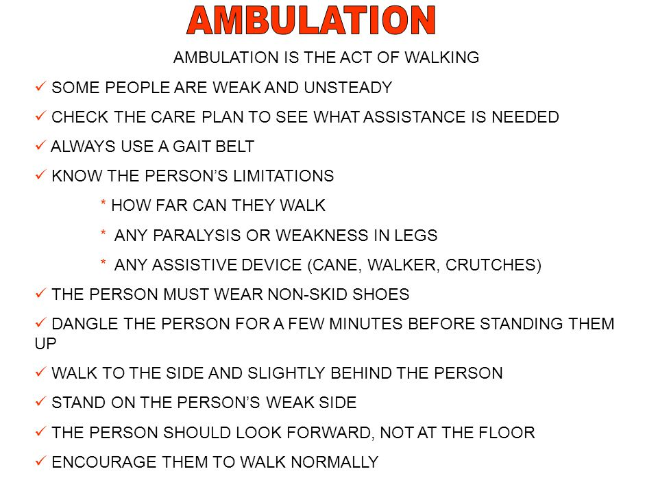 AMBULATION IS THE ACT OF WALKING