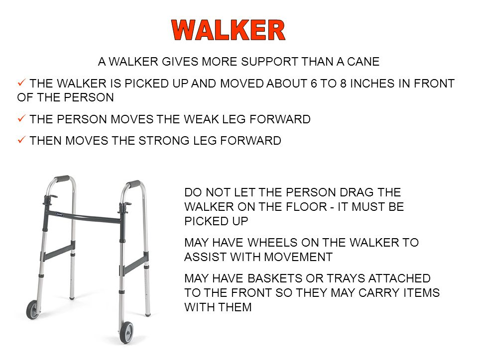 A WALKER GIVES MORE SUPPORT THAN A CANE