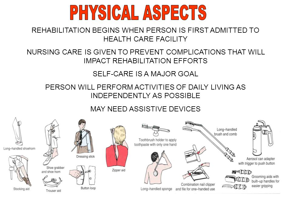 PHYSICAL ASPECTS REHABILITATION BEGINS WHEN PERSON IS FIRST ADMITTED TO HEALTH CARE FACILITY.