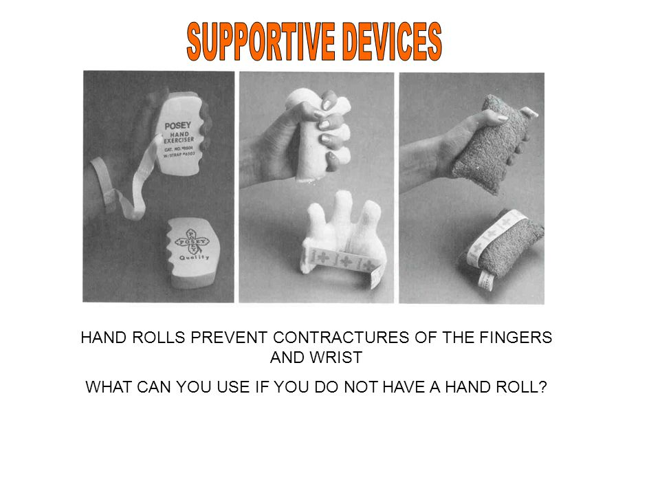 SUPPORTIVE DEVICES HAND ROLLS PREVENT CONTRACTURES OF THE FINGERS AND WRIST.