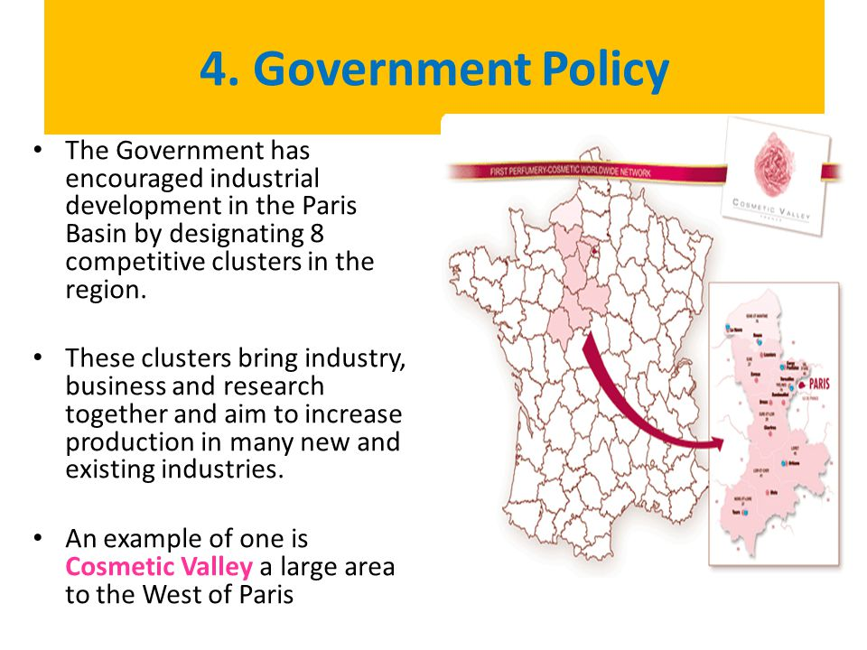 4. Government Policy The Government has encouraged industrial development in the Paris Basin by designating 8 competitive clusters in the region.