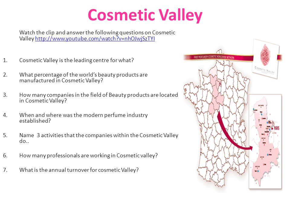 Cosmetic Valley Watch the clip and answer the following questions on Cosmetic Valley http://www.youtube.com/watch v=nhOJwjSzTYI.